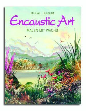 Encaustic Art - Malen mit Wachs